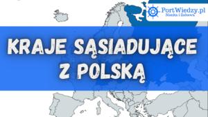 Read more about the article Kraje sąsiadujące z Polską